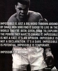 """Impossible is temporary. Impossible is nothing..."" Fantastic quote by ""the greatest""...I met him once on a flight before it took off. He asked me to sit down next to him. I got an autograph, a smile and a forever memory."