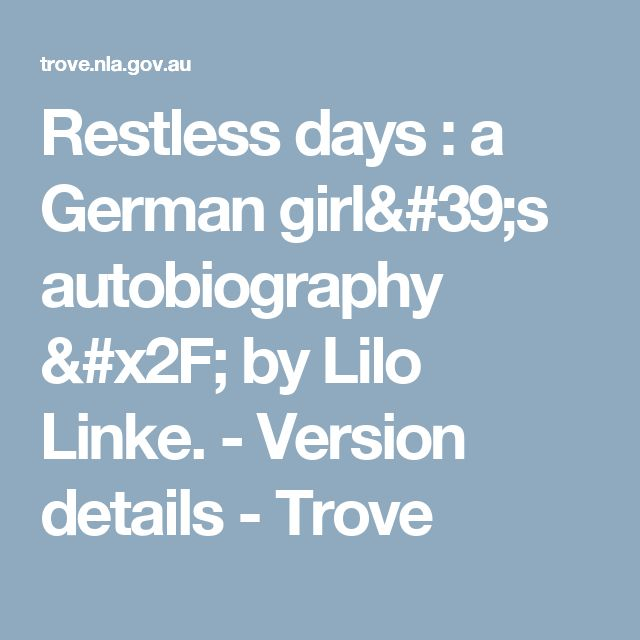 Restless days : a German girl's autobiography / by Lilo Linke. - Version details - Trove