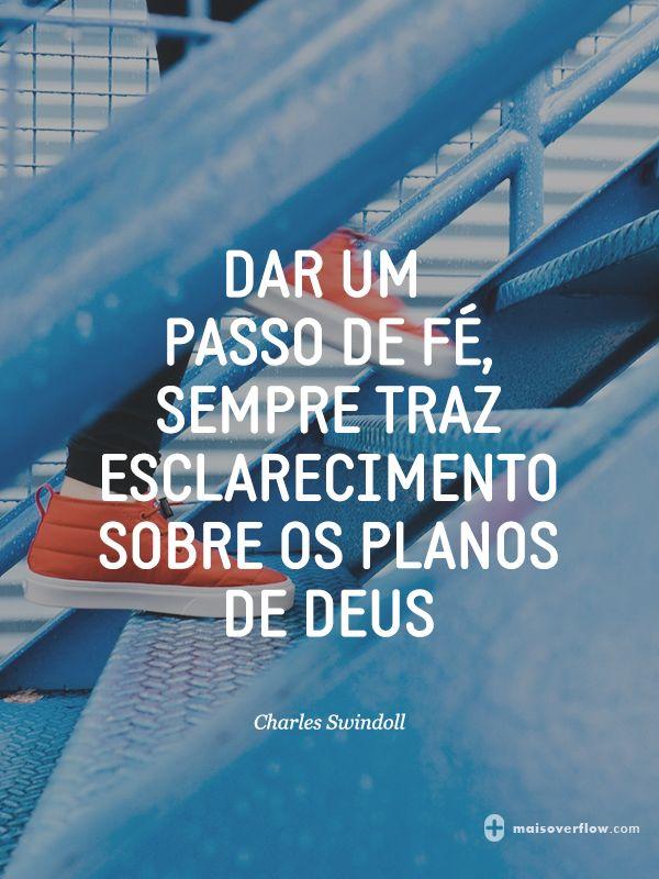 dar um passo de fé, sempre traz esclarecimento sobre os planos de Deus.  - Charles Swindoll