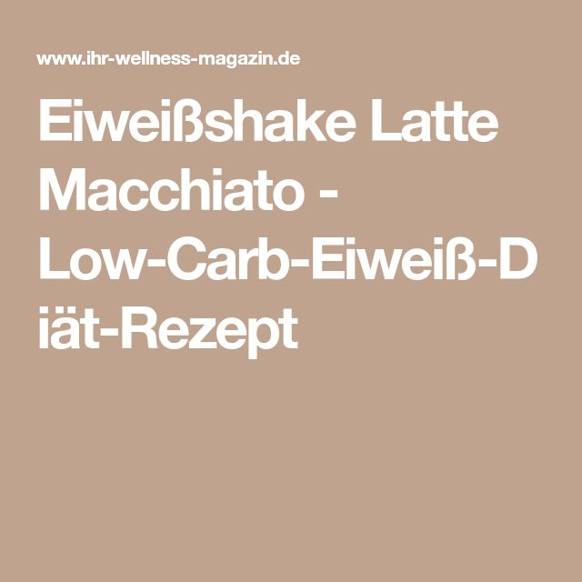 Eiweißshake Latte Macchiato - Low-Carb-Eiweiß-Diät-Rezept