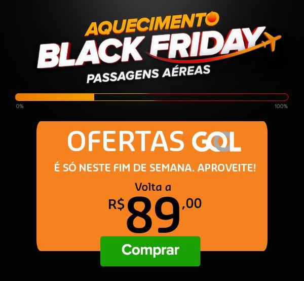 Black friday ofertas Gol : Volta por R$89! Corre! - Passagens de Promo