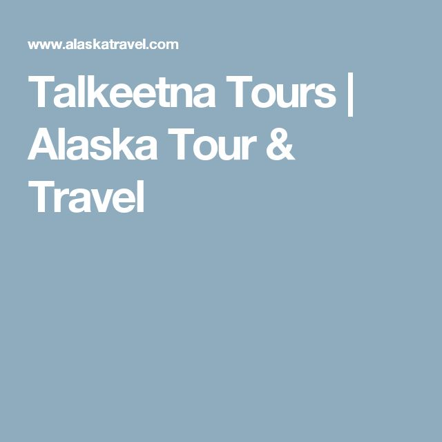 Talkeetna Tours | Alaska Tour & Travel
