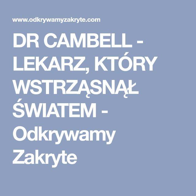 DR CAMBELL - LEKARZ, KTÓRY WSTRZĄSNĄŁ ŚWIATEM - Odkrywamy Zakryte