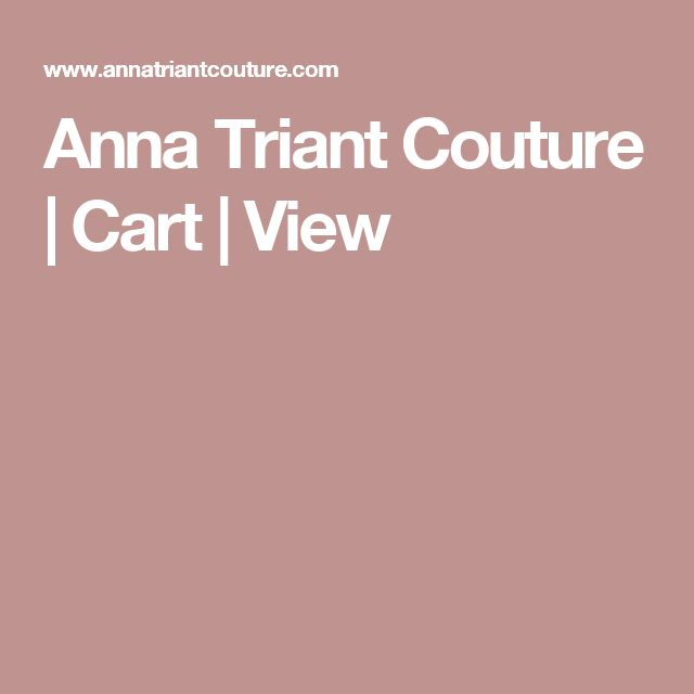 Anna Triant Couture | Cart | View