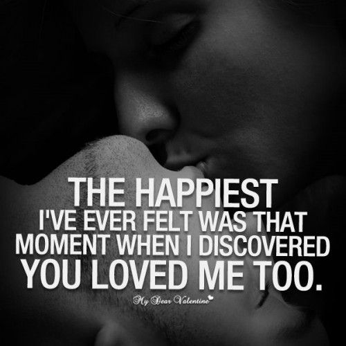 The happiest I've ever felt was that moment when I discovered you loved me too. I love you pop tart!!