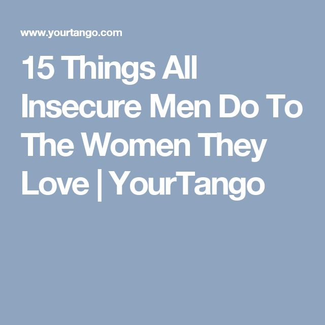 15 Things All Insecure Men Do To The Women They Love | YourTango