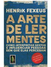 """A mente se manifesta no comportamento. O que pensamos aparece, em diferentes graus, nas reações do corpo, no exterior. Por isso, sustenta o sueco Henrik Fexeus no livro """"A Arte de Ler Mentes"""", a leitura da mente não é um mito."""