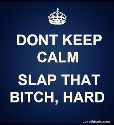 slap that bitch quotes girly bitch funny funny quote funny quotes keep calm visit roflburger.com, the funnier pinterest
