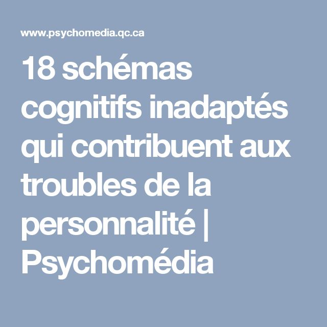 18 schémas cognitifs inadaptés qui contribuent aux troubles de la personnalité | Psychomédia