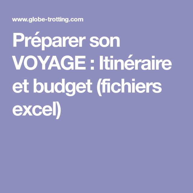 Préparer son VOYAGE : Itinéraire et budget (fichiers excel)
