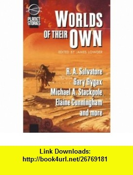 Worlds Of Their Own (9781601251183) R. A. Salvatore, Michael A. Stackpole, Ed Greenwood, Elaine Cunningham, Monte Cook, James Lowder , ISBN-10: 1601251181  , ISBN-13: 978-1601251183 ,  , tutorials , pdf , ebook , torrent , downloads , rapidshare , filesonic , hotfile , megaupload , fileserve