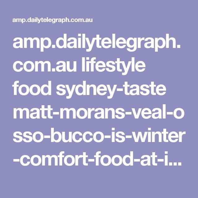amp.dailytelegraph.com.au lifestyle food sydney-taste matt-morans-veal-osso-bucco-is-winter-comfort-food-at-its-best news-story 9c187ad7e21b8cf79109c588654238e2