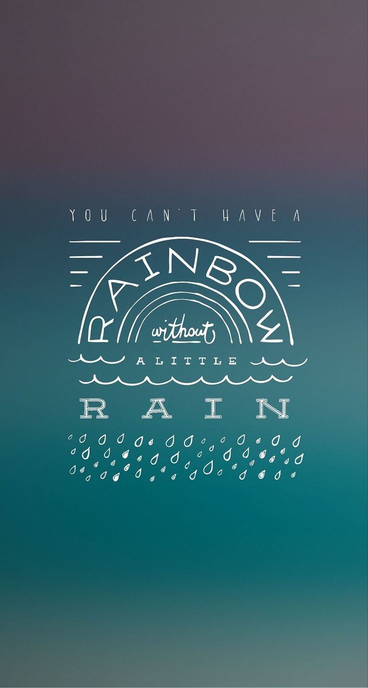 You cannot have the rainbow without a little rain. # ... Iphone 5c Wallpaper Quotes