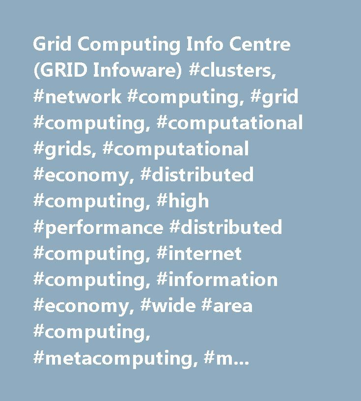 Grid Computing Info Centre (GRID Infoware) #clusters, #network #computing, #grid #computing, #computational #grids, #computational #economy, #distributed #computing, #high #performance #distributed #computing, #internet #computing, #information #economy, #wide #area #computing, #metacomputing, #metacomputers, #clusters #of #clusters, #internet #computing, #resource #management, #scheduling, #local #scheduling, #remote #computing, #global #computing, #global #scheduling, #information #power…