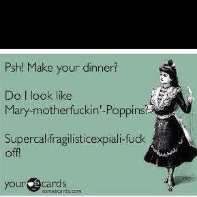 Lmao!! I would say this to hubby lolMary Poppins, Laugh, Quotes, Funny Stuff, Humor, Things, Ecards, Hilarious, Funnystuff