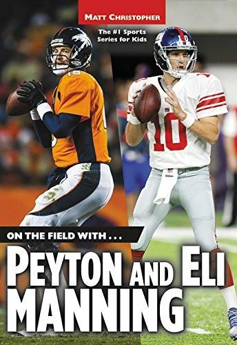 On the Field With Peyton and Eli Manning Matt Christopher Sports Biographies