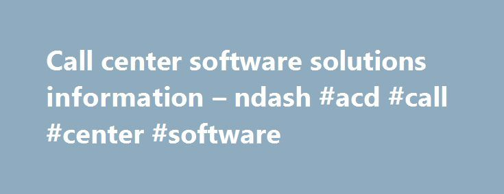Call center software solutions information – ndash #acd #call #center #software http://puerto-rico.remmont.com/call-center-software-solutions-information-ndash-acd-call-center-software/  # Call center software By offering an inexpensive cloud-based contact center product, Amazon hopes to monetize its own software in a new growing market. March 27, 2017 27 Mar'17 8×8 has launched ContactNow, a contact center service for small businesses and teams that offers contact center capabilities with a…