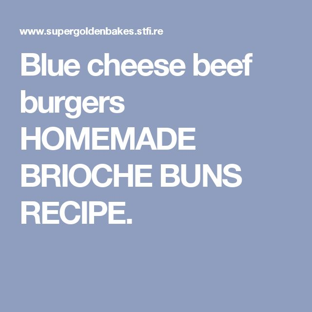Blue cheese beef burgers HOMEMADE  BRIOCHE BUNS RECIPE.