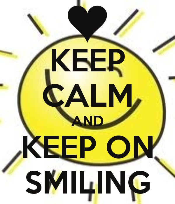 KEEP CALM AND KEEP ON SMILING