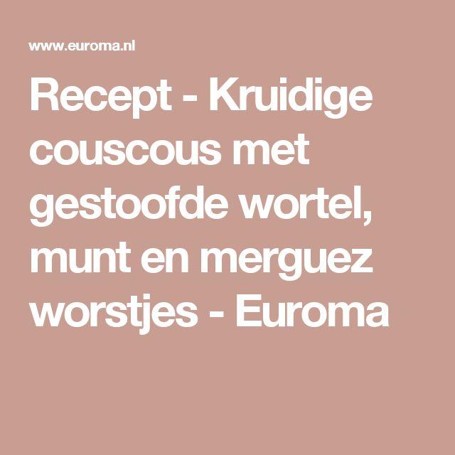 Recept - Kruidige couscous met gestoofde wortel, munt en merguez worstjes - Euroma