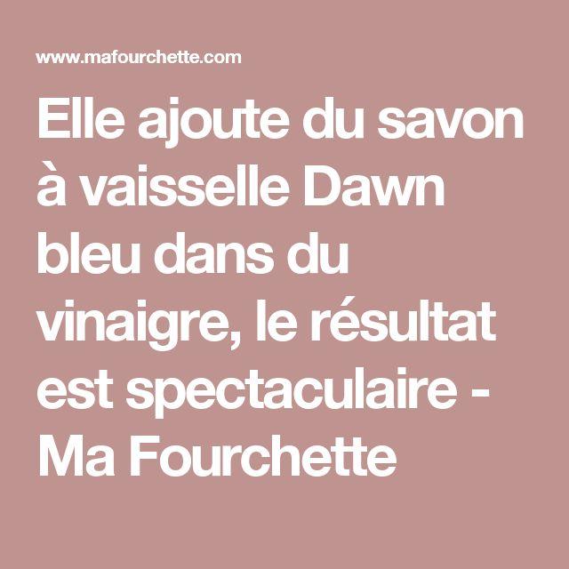 Elle ajoute du savon à vaisselle Dawn bleu dans du vinaigre, le résultat est spectaculaire - Ma Fourchette