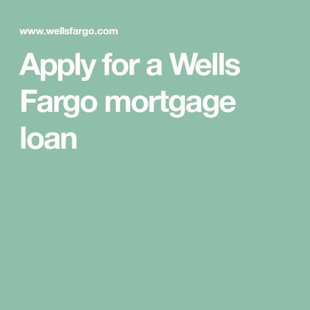 Apply for a Wells Fargo mortgage loan Mortgage, Wells
