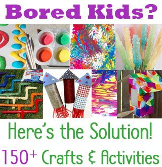 Bored Kids? Here's the Solution! Over 150 fun kids arts and craft activities!