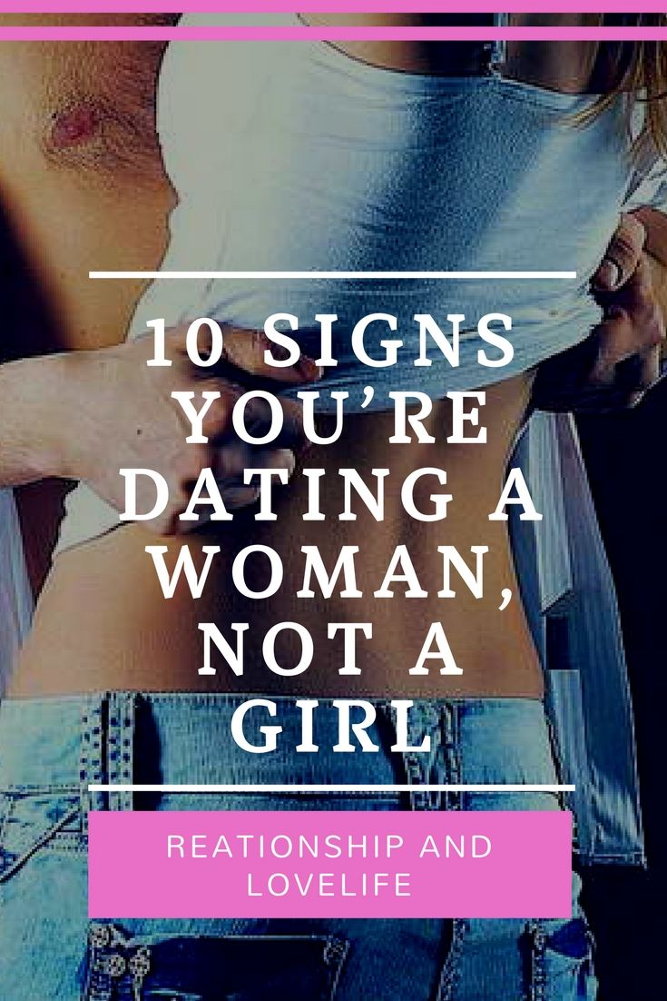 Signs that you are dating a woman, not a girl
