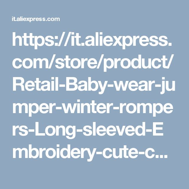 https://it.aliexpress.com/store/product/Retail-Baby-wear-jumper-winter-rompers-Long-sleeved-Embroidery-cute-cartoon-infants-Baby-clothes-baby-Jumpsuit/602532_737160079.html