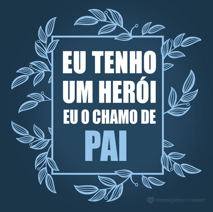 Eu tenho um herói. Eu o chamo de pai. #mensagenscomamor #pai #herói #filhos #frases #pensamentos #amor