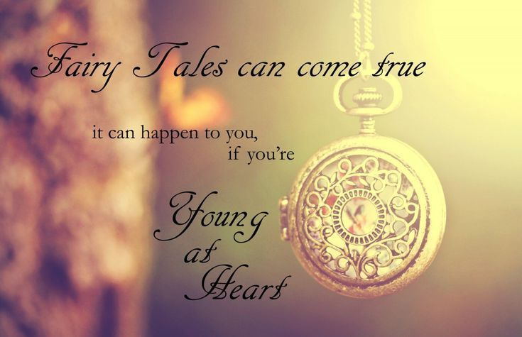 fairy tales can come true, it can happen to you if you're young at heart :) frank sinatra