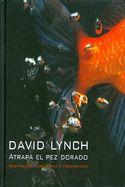 """Atrapa el pez dorado : meditación, conciencia y creatividad / David Lync. En  """"Atrapa el pez dorado"""", el director de cine David Lynch abre una pequeña ventana a su mente, a sus procesos creativos y a lo que le mueve a elegir ciertos temas. Se trata de un ensayo sobre el origen de las ideas y la creatividad, aplicado al universo Lynch"""
