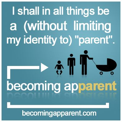 """I shall in all things be a (without limiting my identity to) """"parent"""".  #newdad #parenting #kids #babies #perspective"""