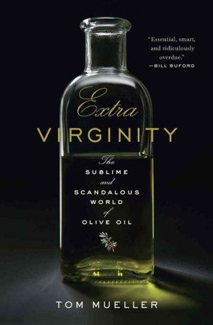 Extra Virginity - The Sublime and Scandalous World of Olive Oil by Tom Mueller