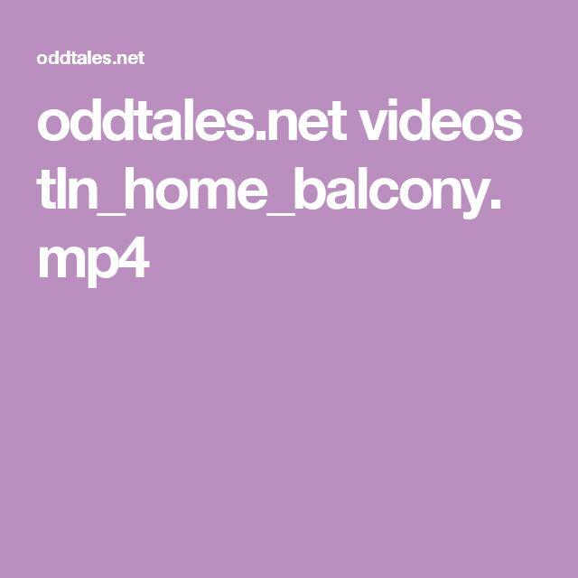 oddtales.net videos tln_home_balcony.mp4