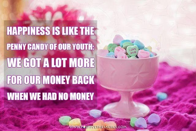 "Happiness quote by Mignon McLaughlin ""Happiness is like the penny candy of our youth: we got a lot more for our money back when we had no money.""  #PositiveSaurus #QuoteSaurus #HappinessQuote"