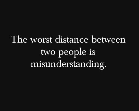 The worst distance between two people is misunderstandingThoughts, Worst Distance, Wisdom, Truths, So True, Favorite Quotes, Misunderstanding, Inspiration Quotes, True Stories