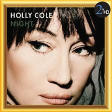 Night: Holly Cole. Beautiful recording. Gorgeous voice. Delightful.