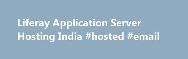 Liferay Application Server Hosting India #hosted #email http://hosting.nef2.com/liferay-application-server-hosting-india-hosted-email/  #liferay hosting # Liferay Application Hosting Hiox India provides Liferay application hosting, which is an open-source product suitable for self-service portals, knowledge sharing, dynamic web sites, social networks, and integration with enterprise applications. If you have builded your application with liferay server then you can choose this Liferay…
