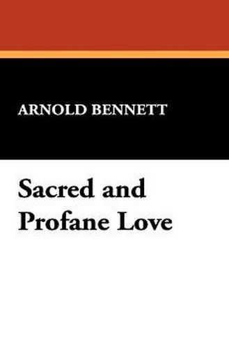 Sacred and Profane Love, by Arnold Bennett (Paperback)