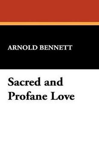 Sacred and Profane Love, by Arnold Bennett (Paperback)