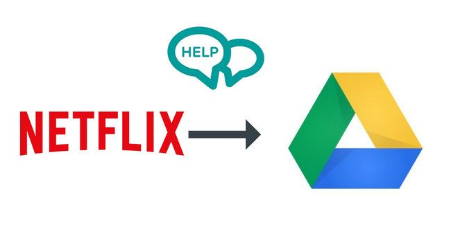 How To Transfer Netflix Videos To Google Drive Noteburner With