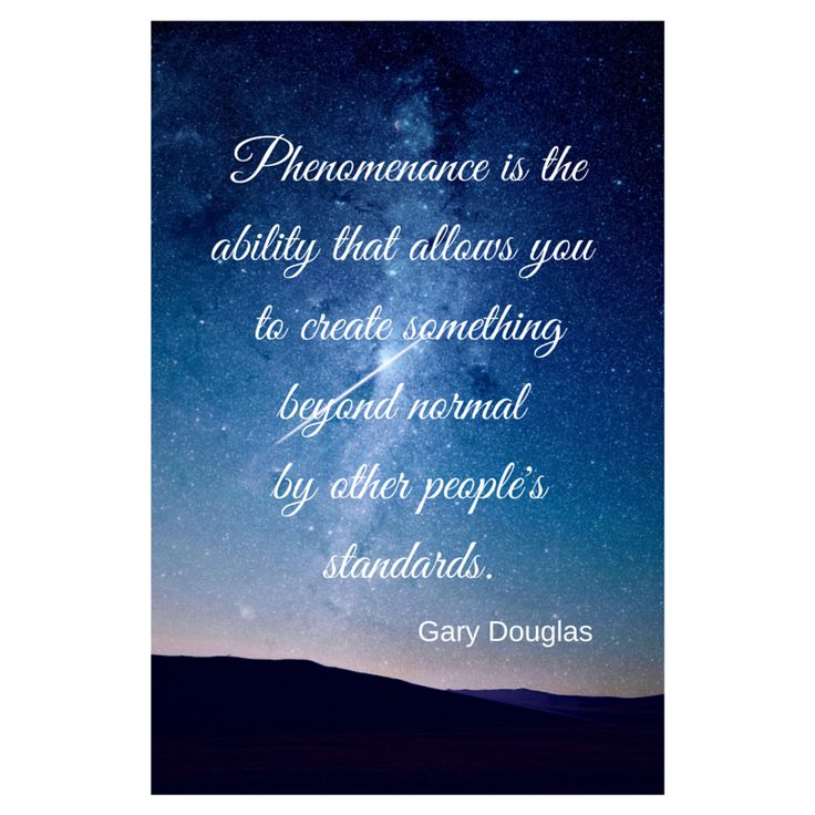 Phenomenance is the ability that allows you to create something beyond normal by other people's standards. (Gary Douglas)