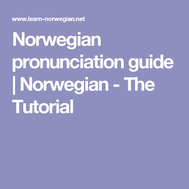 Norwegian pronunciation guide | Norwegian - The Tutorial
