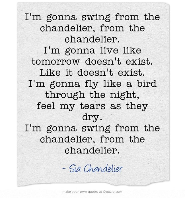 Quote from Sia's song Chandelier
