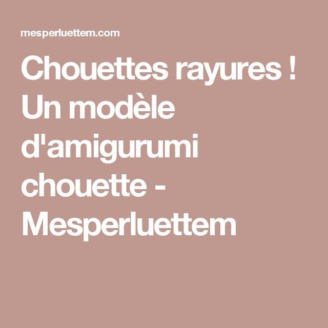 Chouettes rayures ! Un modèle d'amigurumi chouette - Mesperluettem