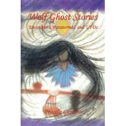 Wolf Ghost Stories - Encounters, Paranormal, And Ufos By Priscilla Garduno, 9781598248234., Mind, Body, Spirit 蛇