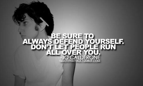 Be sure to always defend yourself. Don't let people run ...