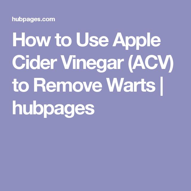 How to Use Apple Cider Vinegar (ACV) to Remove Warts | hubpages