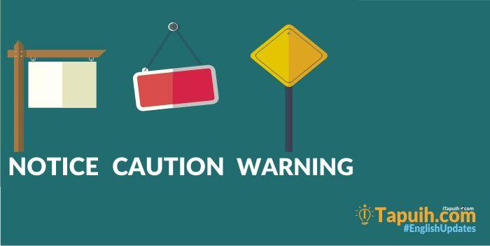 Penjelasan dan Contoh Notice, Caution, Warning Terlengkap - Paja Tapuih